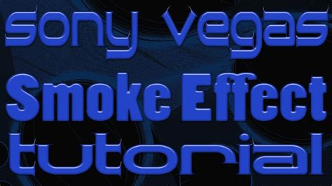 Sony Vegas Pro 11 Smoke Effect Tutorial Hd Youtube | sony vegas pro 11 smoke effect tutorial hd youtube