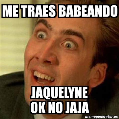 No Ok Meme - meme no me digas me traes babeando jaquelyne ok no jaja