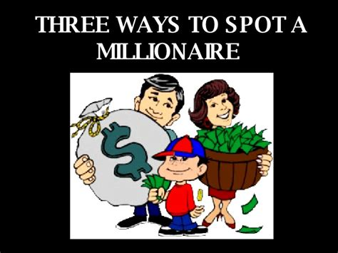 Ways To Spot A by Three Ways To Spot A Millionaire