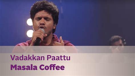 hot coffee masala vadakkan paattu masala coffee music mojo season 3