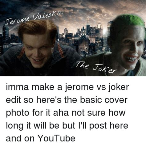 Jerome Meme - jerome valeska the joker imma make a jerome vs joker edit