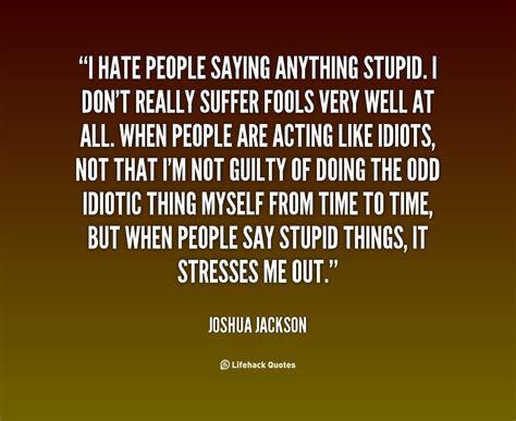 stupid quotes stupid quotes quotesgram