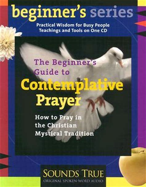 wisdom from the christian mystics how to pray the christian way books the beginners guide to contemplative prayer how to pray