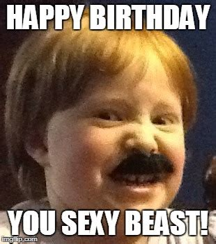 Sexy Beast Meme - happy birthday imgflip