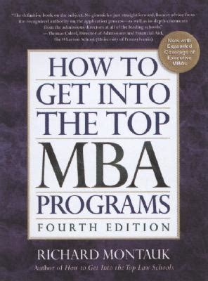 When Are You To Get An Mba by How To Get Into The Top Mba Programs By Richard Montauk