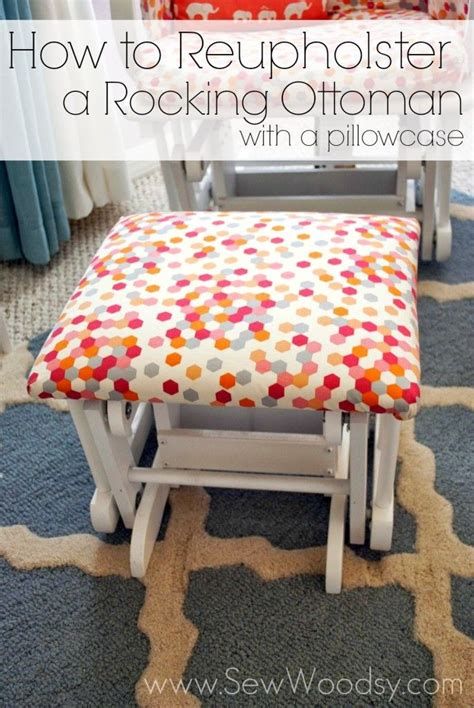 how to recover an ottoman how to reupholster a rocking ottoman with a pillowcase
