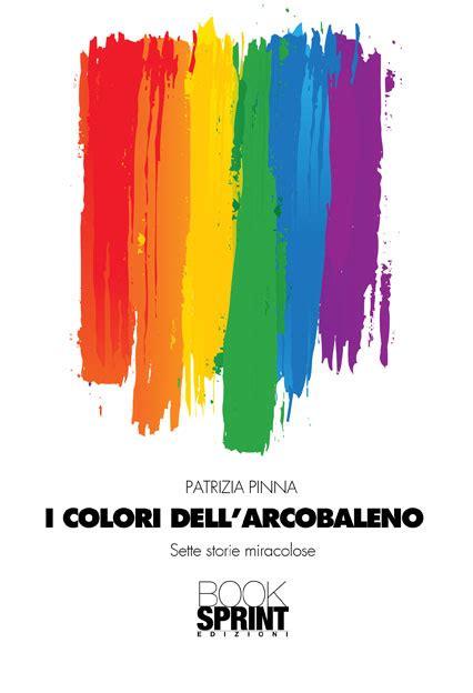 libreria arcobaleno i colori dell arcobaleno di patrizia pinna casa editrice