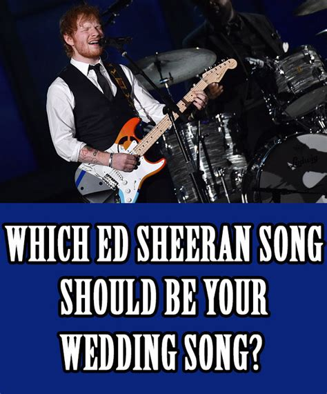 ed sheeran wedding song which ed sheeran song should be your wedding song