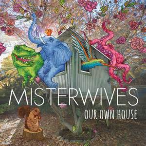 Album Review Misterwives Our Own House Matches Big House Discography