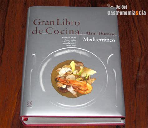 libro la cocina de nicolasa gran libro de cocina de alain ducasse mediterr 225 neo gastronom 237 a c 237 a