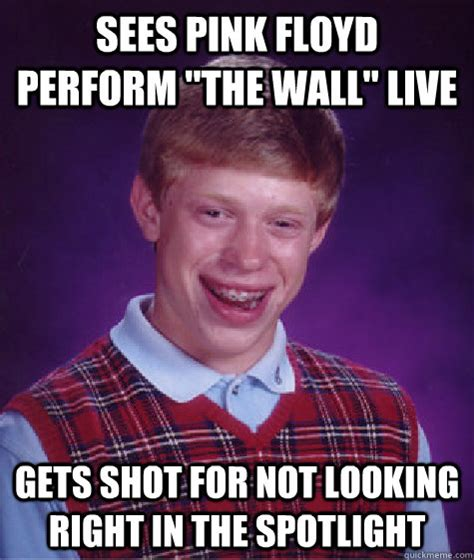 Pink Floyd Meme - sees pink floyd perform quot the wall quot live gets shot for not