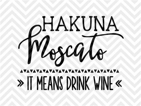 wine glass sayings svg hakuna moscato it means drink wine svg and dxf cut file