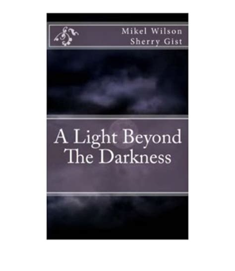 darkness and light tour mikel wilson and sherry gist a light beyond the darkness