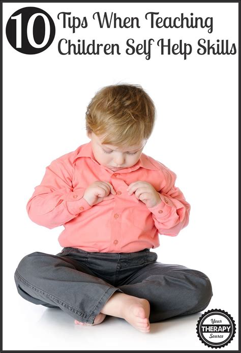 10 ideas to help children 10 tips to teach children self help skills your therapy source