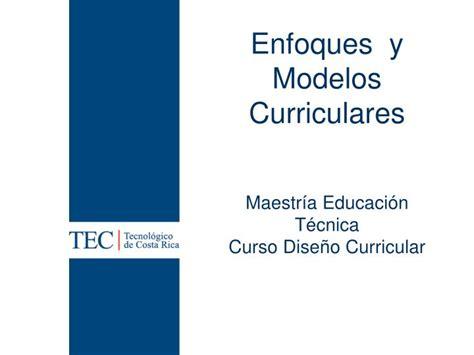 Modelos Curriculares Definicion Y Componentes Ppt Enfoques Y Modelos Curriculares Powerpoint Presentation Id 2264014