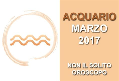 acquario oroscopo del mese oroscopo pourfemme oroscopo acquario marzo 2017 acquario oroscopo del mese