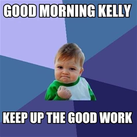 Good Meme Sites - meme creator good morning kelly keep up the good work