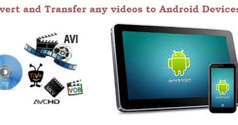 android media transfer best android converter transfer 1080p 720p to android tablet phone media entertainment