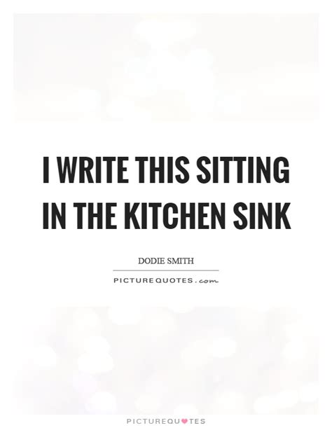 I Write This Sitting In The Kitchen Sink I Write This Sitting In The Kitchen Sink Picture Quotes