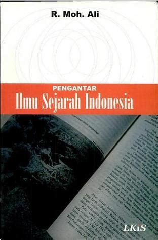 Pengantar Ilmu Sejarah By Gprjhona pengantar ilmu sejarah indonesia by r moh ali reviews