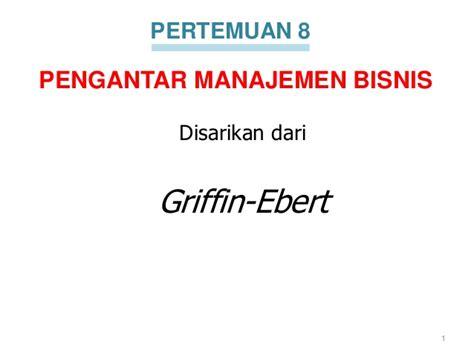 Bisnis By Griffin pbm 8 2016 pengantar manajemen bisnis by giffin ebert