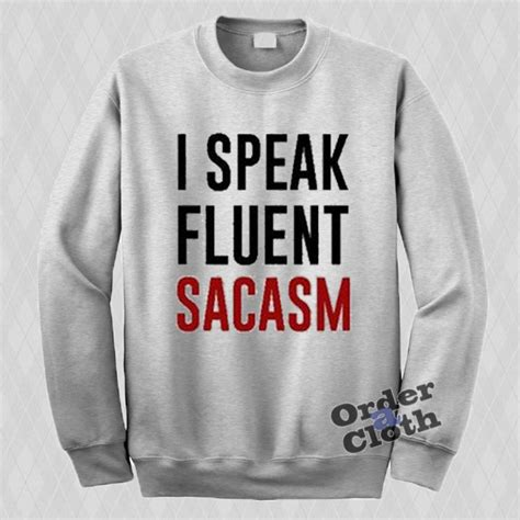 I Speak Fluent Sarcasm i speak fluent sarcasm sweatshirt