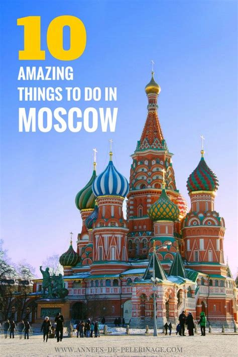 moscow tourism 10 spectacular things to do in moscow russia beautiful