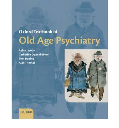 oxford textbook of geriatric medicine books oxford textbook of age psychiatry robin jacoby