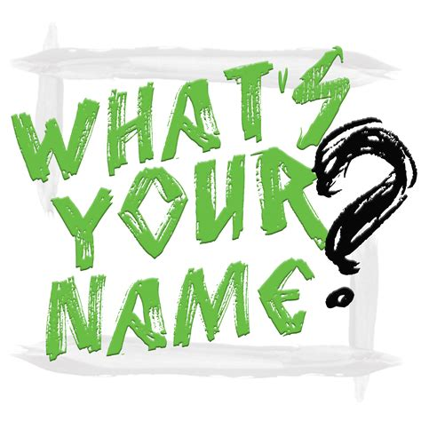 What S Your What whats your name center