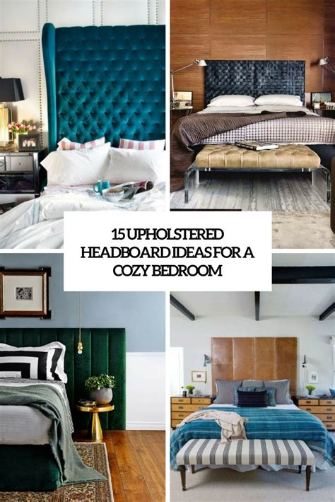 upholstered headboard bedroom ideas 15 upholstered headboard ideas for a cozy bedroom