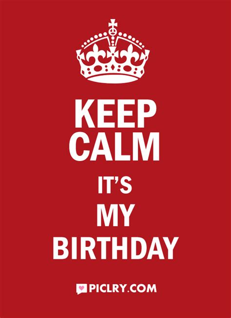my keeps keep calm it s my birthday quote picture