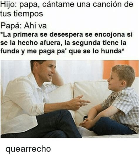 cantame una cancion with hijo papa cantame una cancion de tus tiempos papa ahi va
