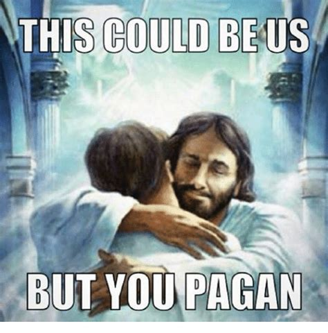 Offensive Jesus Memes - this could be us but you pagan catholic meme on sizzle