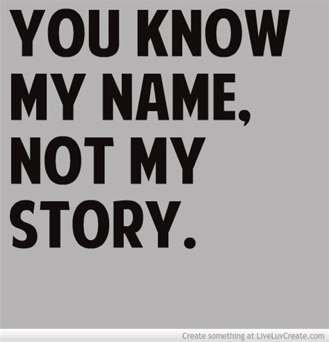 You Know My Name Not My Story Meme - you know my name quotes quotesgram