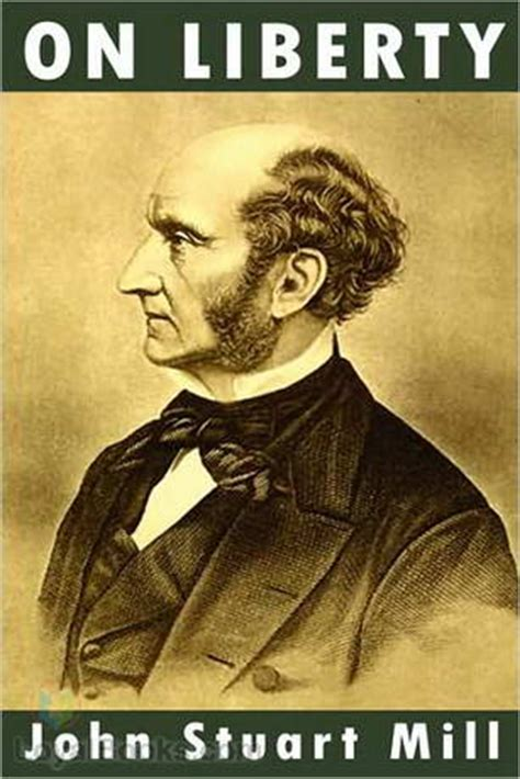 on liberty by john stuart mill the project gutenberg on liberty by john stuart mill free at loyal books