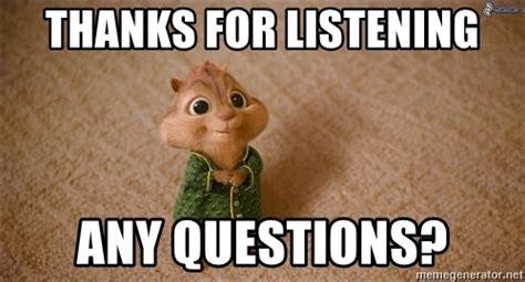 Any Questions Meme - thanks for listening any questions cute chipmunk meme