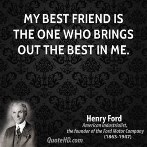 A Who Brings Out Your Best by Henry Ford Friendship Quotes Quotehd