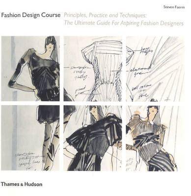 fashion illustration courses fashion design course principles practice and technique steven faerm foyles bookstore