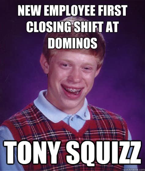 Employee Meme - new employee first closing shift at dominos tony squizz