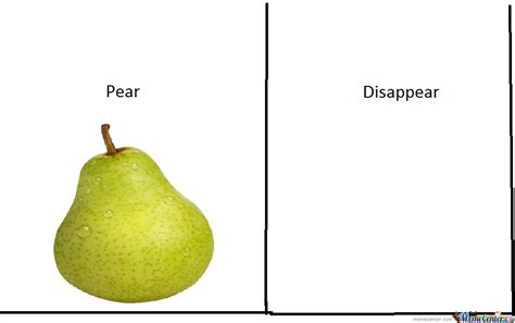 Disappearing Meme - pear disappear by gurra meme center