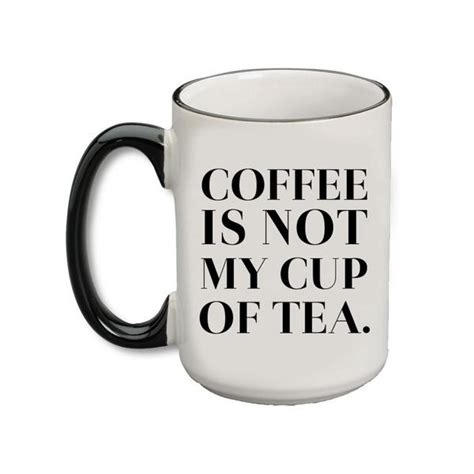 My Cup Of Tea coffee is not my cup of tea a cup of quotes