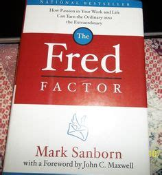 the fred factor how passion in your work and life can turn the ordinary into the extraordinary 38 best my life personal development books ideas images