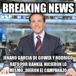 Breaking News Meme Generator - meme matias prats breaking news jenaro garcia de gowex y rodrigo rato por bankia hicieron lo