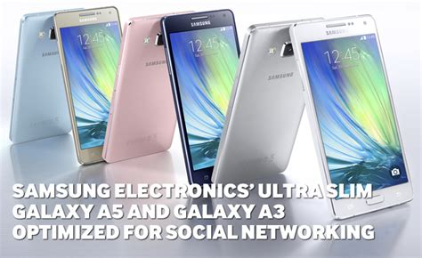 Samsung A5 Global samsung electronics ultra slim galaxy a5 and galaxy a3 optimized for social networking