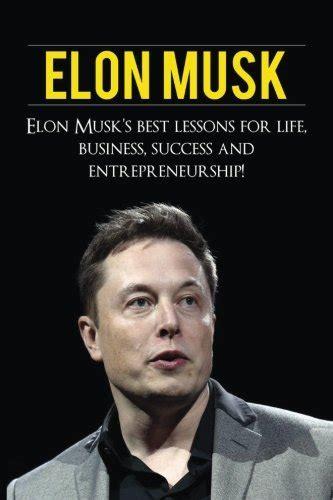 elon musk brief biography elon musk elon musk s best lessons for life business