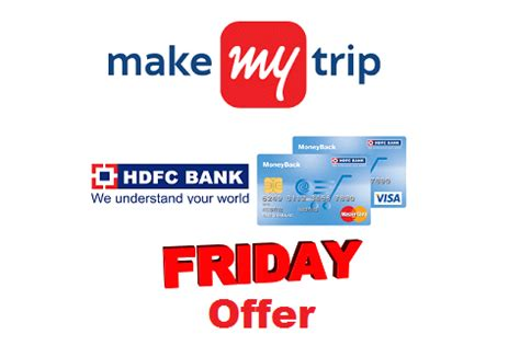 make my trip credit card offers makemytrip friday offer get upto rs 1500 cashback on