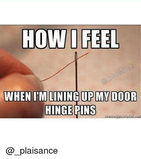 Door Meme - how i feel when im lining up my door hinge pins