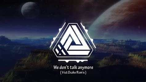 charlie puth we don t talk anymore chord charlie puth we don t talk anymore vietdrake remix