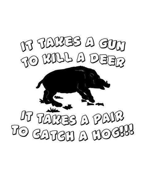 Hog Hunting Memes - 29 best hog dogs images on pinterest hog dog hog