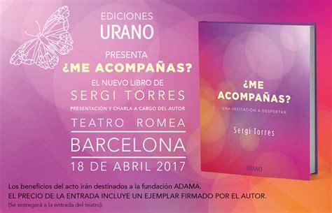 libro me acompanas sergi torres barcelona 18 de abril presentaci 211 n nuevo libro 191 me acompa 209 as